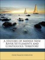 A History of Middle New River Settlements and Contiguous Territory - Johnston, David Emmons