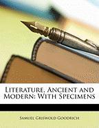 Literature, Ancient and Modern: With Specimens - Goodrich, Samuel G.