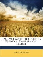 Jean-Paul Marat the People's Friend: A Biographical Sketch - Bax, Ernest Belfort