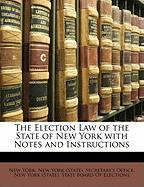 The Election Law of the State of New York with Notes and Instructions - York, New