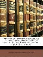 Annales Des Mines: Ou Recueil de Memoires Sur L'Exploitation Des Mines Et Sur Les Sciences Et Les Arts Qui S'y Rattachent