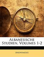 Albanesische Studien, Volumes 1-2 - Anonymous