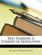 Rest Harrow: A Comedy of Resolution - Hewlett, Maurice Henry
