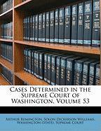 Cases Determined in the Supreme Court of Washington, Volume 53 - Remington, Arthur; Williams, Solon Dickerson
