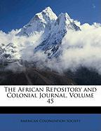 The African Repository and Colonial Journal, Volume 45