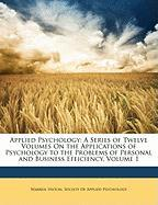 Applied Psychology: A Series of Twelve Volumes on the Applications of Psychology to the Problems of Personal and Business Efficiency, Volu - Hilton, Warren