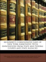 Mckinney's Consolidated Laws of New York Annotated: With Annotations from State and Federal Courts and State Agencies - New York (State)