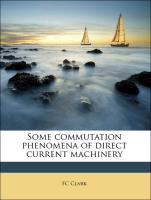 Some commutation phenomena of direct current machinery - Clark, FC