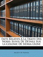 Faits Relatifs La Traite Des Noirs: Suivis de Dtails Sur La Colonie de Sierra-Lone