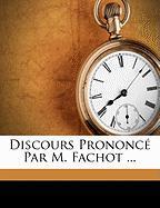Discours Prononc Par M. Fachot ... - Fachot, Olivier