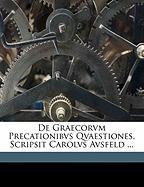 de Graecorvm Precationibvs Qvaestiones, Scripsit Carolvs Avsfeld ... - Ausfeld, Karl Friedrich Ferdinand Oscar