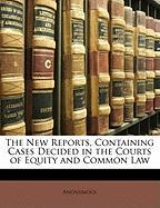 The New Reports, Containing Cases Decided in the Courts of Equity and Common Law - Anonymous