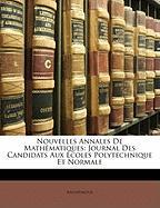 Nouvelles Annales de Mathmatiques: Journal Des Candidats Aux Coles Polytechnique Et Normale - Anonymous