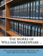 The Works of William Shakespeare .. - Shakespeare, William; Halliwell-Phillipps, J. O.