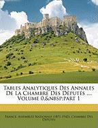 Tables Analytiques Des Annales de La Chambre Des Dputs ..., Volume 0, Part 1