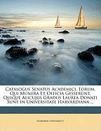 Catalogus Senatus Academici, Eorum, Qui Munera Et Officia Gesserunt, Quique Alicujus Gradus Laurea Donati Sunt in Universitate Harvardiana ...