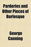 Pardories and Other Pieces of Burlesque - Canning, George