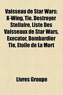 Vaisseau de Star Wars: X-Wing, Tie, Destroyer Stellaire, Liste Des Vaisseaux de Star Wars, Executor, Bombardier Tie, Toile de La Mort