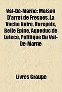 Val-de-Marne: Maison D'Arrt de Fresnes, La Vache Noire, Hurepoix, Belle Pine, Aqueduc de Lutce, Politique Du Val-de-Marne