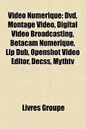 Vido Numrique: DVD, Montage Vido, Digital Video Broadcasting, Betacam Numrique, Lip Dub, Openshot Video Editor, Decss, Mythtv