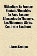 Viticulture En France: Hautain, Vignobles Du Pays Basque, Chasselas de Thomery, Les Vignerons Libres, Confrrie Bachique