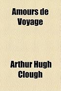 Amours de Voyage - Clough, Arthur Hugh