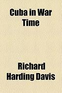 Cuba in War Time - Davis, Richard Harding