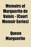 Memoirs of Marguerite de Valois - [Court Memoir Series] - Marguerite, Queen