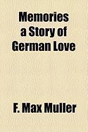 Memories a Story of German Love - Mller, F. Max