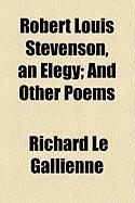 Robert Louis Stevenson, an Elegy; And Other Poems - Le Gallienne, Richard