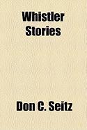 Whistler Stories - Seitz, Don C.