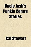 Uncle Josh's Punkin Centre Stories - Stewart, Cal