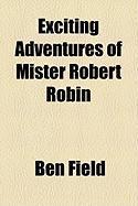 Exciting Adventures of Mister Robert Robin - Field, Ben