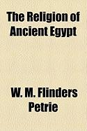 The Religion of Ancient Egypt - Petrie, W. M. Flinders