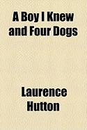 A Boy I Knew and Four Dogs - Hutton, Laurence