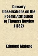 Cursory Observations on the Poems Attributed to Thomas Rowley (1782) - Malone, Edmond