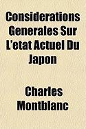 Considrations Gnrales Sur L'Tat Actuel Du Japon - Montblanc, Charles