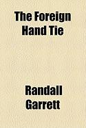 The Foreign Hand Tie - Garrett, Randall