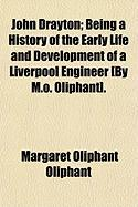 John Drayton; Being a History of the Early Life and Development of a Liverpool Engineer [By M.O. Oliphant]. - Oliphant, Margaret Wilson
