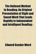 The Rational Method in Reading; An Original Presentation of Sight and Sound Work That Leads Rapidly to Independent and Intelligent Reading - Ward, Edward Gender
