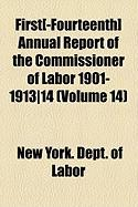 First[-Fourteenth] Annual Report of the Commissioner of Labor 1901-1913]14 (Volume 14) - New York Dept of Labor