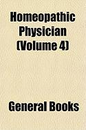 Homeopathic Physician (Volume 4)