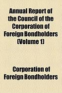 Annual Report of the Council of the Corporation of Foreign Bondholders (Volume 1) - Bondholders, Corporation Of Foreign