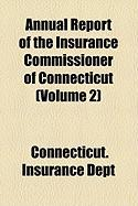 Annual Report of the Insurance Commissioner of Connecticut (Volume 2) - Dept, Connecticut Insurance