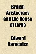 British Aristocracy and the House of Lords - Carpenter, Edward