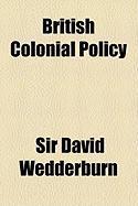 British Colonial Policy - Wedderburn, Sir David