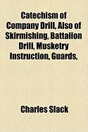 Catechism of Company Drill, Also of Skirmishing, Battalion Drill, Musketry Instruction, Guards, - Slack, Charles