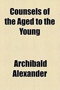 Counsels of the Aged to the Young - Alexander, Archibald