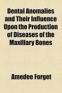 Dental Anomalies and Their Influence Upon the Production of Diseases of the Maxillary Bones - Forget, Amde