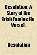 Desolation; A Story of the Irish Famine [In Verse]. - Desolation